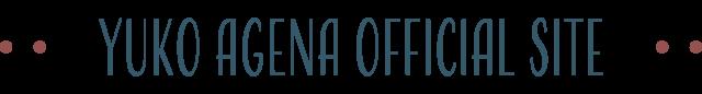 YUKO AGENA OFFICIAL SITE